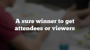 A sure winner to get attendees or viewers