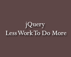 JQuery Less Work to Do More