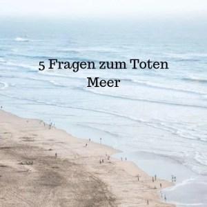 5 Fragen zum Toten Meer