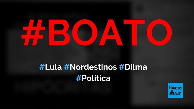 Lula disse que nordestinos são ignorantes, pobres e os comparou com Dilma, diz boato (Foto: Reprodução/Facebook)