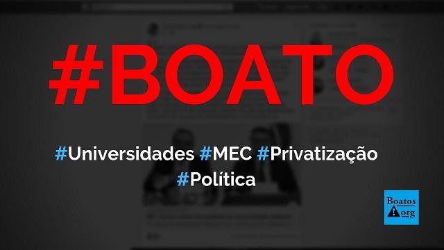 MEC vai privatizar universidades públicas e cobrar mensalidades na graduação, diz boato (Foto: Reprodução/Facebook)