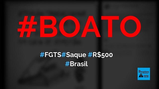 Quem sacar os R$ 500 do FGTS perde o direito a sacar em caso de demissão, diz boato (Foto: Reprodução/Facebook)