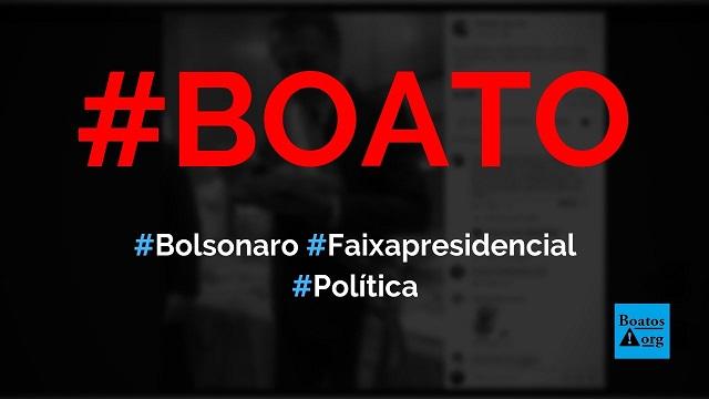 Bolsonaro só anda com a faixa presidencial depois que virou presidente, diz boato (Foto: Reprodução/Facebook)
