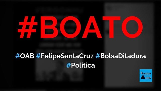 Felipe Santa Cruz, presidente da OAB, mentiu sobre morte do pai para receber R$ 37 mil de Bolsa Ditadura, diz boato (Foto: Reprodução/Facebook)