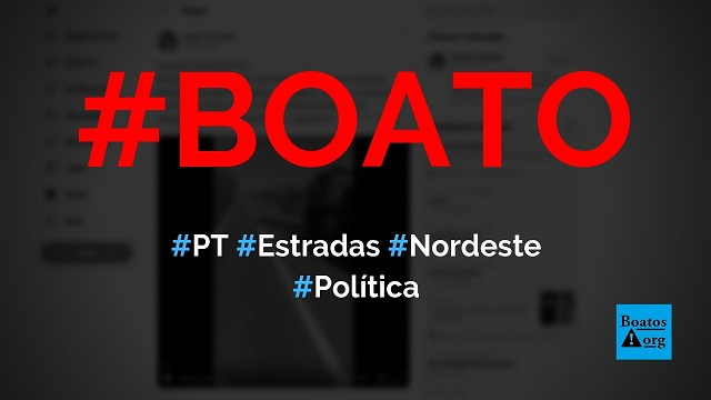 PT e esquerda estão abrindo buracos em estradas no Nordeste para conseguir verbas, diz boato (Foto: Reprodução/Twitter)