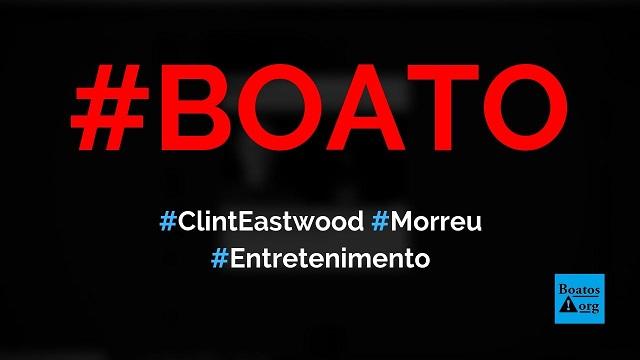 Clint Eastwood morreu aos 89 anos após ataque cardíaco, diz boato (Foto: Reprodução/Facebook)