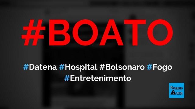 Datena deseja que hospital onde Bolsonaro está internado pegue fogo, diz boato (Foto: Reprodução/Facebook)