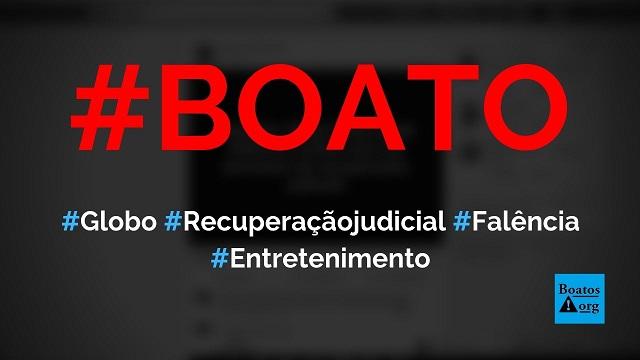 Globo anunciou recuperação judicial e pediu falência, diz boato (Foto: Reprodução/Facebook)