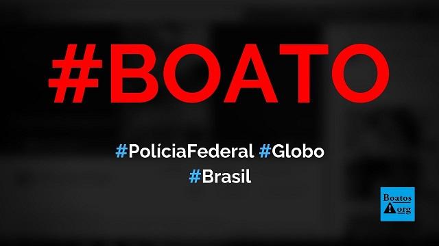 Globo recebe visita da Polícia Federal durante Operação Peandra, diz boato (Foto: Reprodução/Facebook)