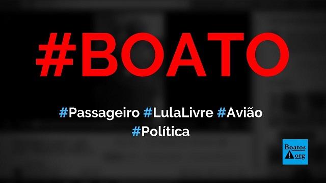 Petista gritou Lula Livre e tentou derrubar avião que ia de Recife a SP, diz boato (Foto: Reprodução/Facebook)