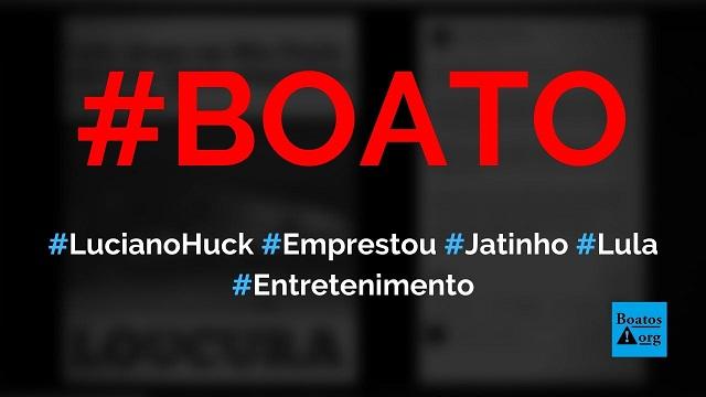 Luciano Huck emprestou jatinho para Lula viajar de Curitiba para São Paulo, diz boato (Foto: Reprodução/Facebook)