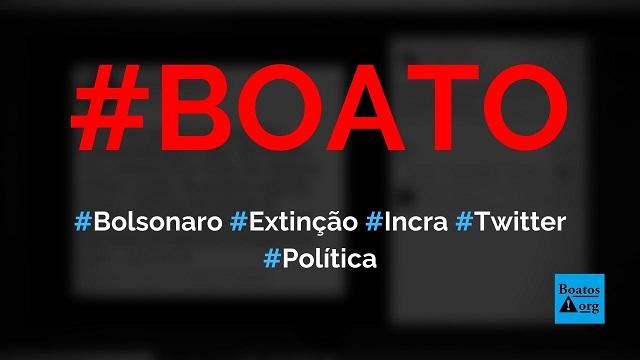 Bolsonaro anunciou a extinção do Incra em publicação no Twitter, diz boato (Foto: Reprodução/Facebook)