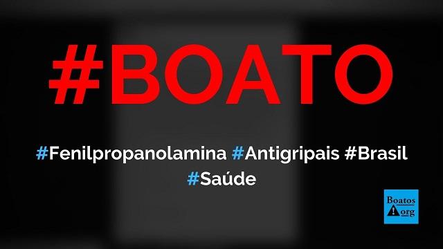 Fenilpropanolaminaestá em medicamentos antigripais do Brasil, diz boato (Foto: Reprodução/Facebook)