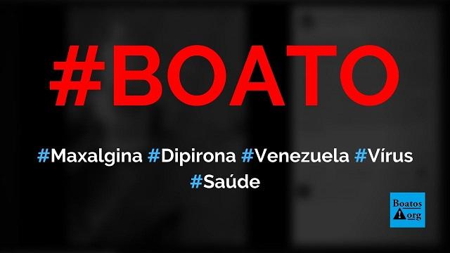 Maxalgina, a Dipirona da Venezuela, está contaminada com o vírus Marborde, diz boato (Foto: Reprodução/Facebook)