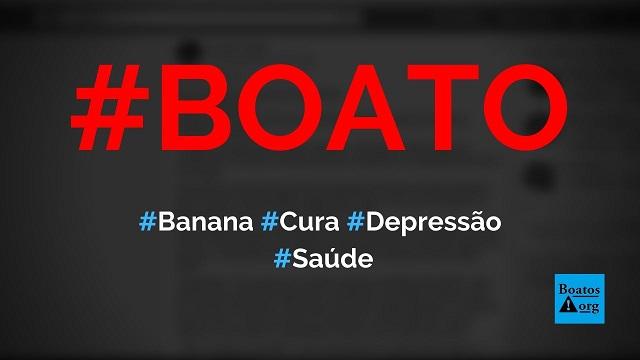 Banana cura a depressão e uma série de doenças, diz boato (Foto: Reprodução/Facebook)