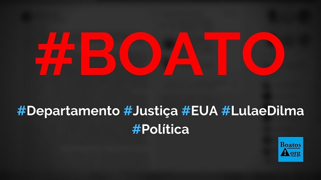 Departamento de Justiça dos EUA divulgou corrupção de Lula e Dilma, diz boato (Foto: Reprodução/Facebook)