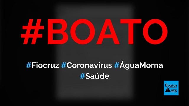 Fiocruz diz que o coronavírus é maior do que o normal e recomenda gargarejar água morna, diz boato (Foto: Reprodução/Facebook)