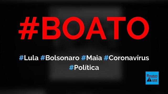 Lula, Bolsonaro e Rodrigo Maia estão infectados com coronavírus, diz boato (Foto: Reprodução/Facebook)