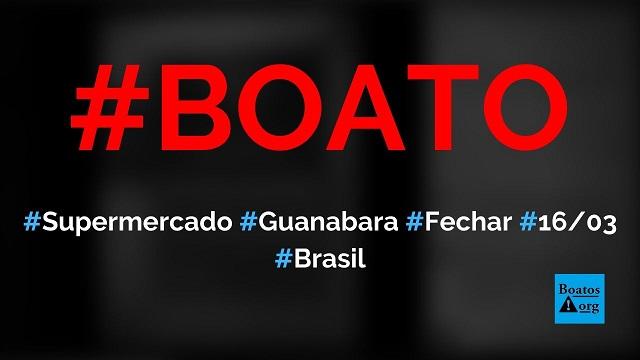 Supermercado Guanabara vai fechar entre 1603 a 2003 por causa do coronavírus, diz boato (Foto: Reprodução/Facebook)