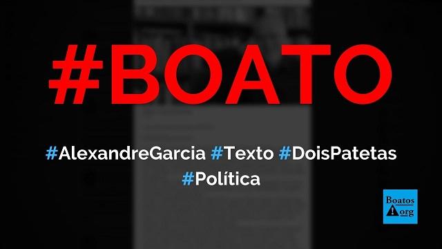 Alexandre Garcia diz que a pandemia descobriu dois patetas Doria e Witzel, diz boato (Foto: Reprodução/Facebook)