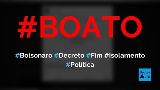 Bolsonaro assina decreto presidencial determinando o fim do isolamento, diz boato (Foto: Reprodução/Facebook)