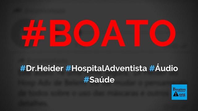 Dr. Heider do Hospital Adventista de Belém condena uso de máscaras em áudio no WhatsApp , diz boato (Foto: Reprodução/Facebook)