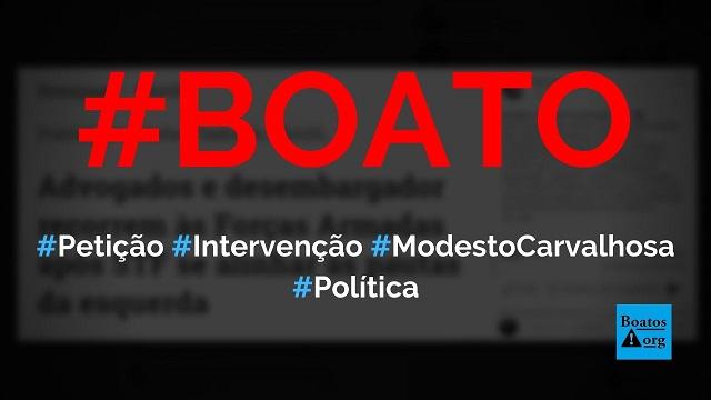 Pedido de intervenção militar às Forças Armadas é assinado por Modesto Carvalhosa e desembargador, diz boato (Foto: Reprodução/Facebook)