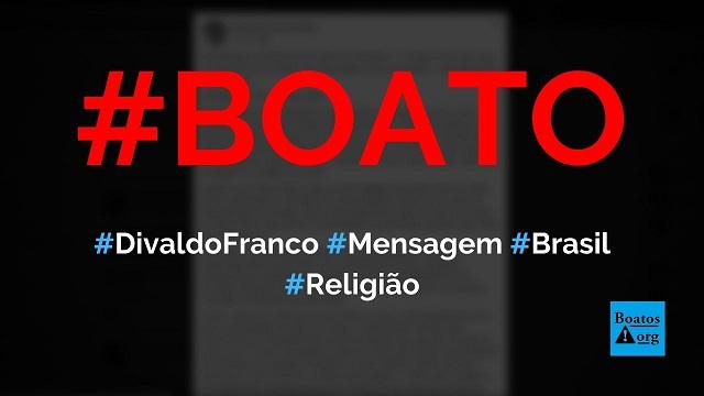 DivaldoFranco divulga mensagem urgente e diz que Brasil corre risco, diz boato (Foto: Reprodução/Facebook)