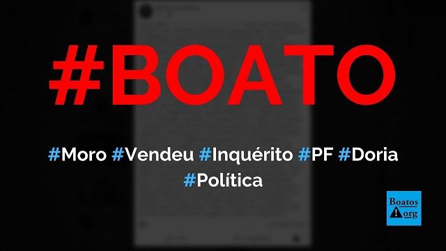 Moro vendeu o inquérito sobre Bolsonaro e PF para Doria, diz boato (Foto: Reprodução/Facebook)