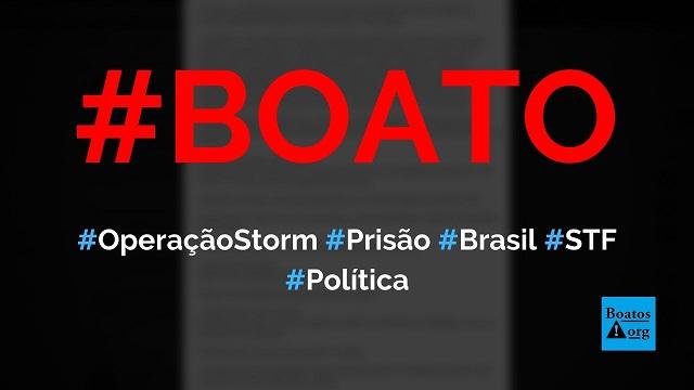 Operação Storm é deflagrada no Brasil e 24 governadores e ministros do STF serão presos, diz boato (Foto: Reprodução/Facebook)