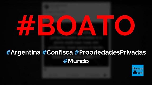 Argentina decretou o confisco de propriedades privadas pelo governo comunista, diz boato (Foto: Reprodução/Facebook)