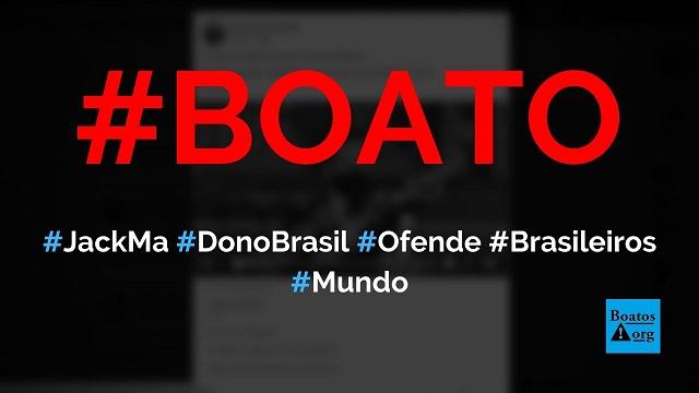 Jack Ma, homem mais rico da China, é o dono do Brasil e ofende brasileiros, diz boato (Foto: Reprodução/Facebook)