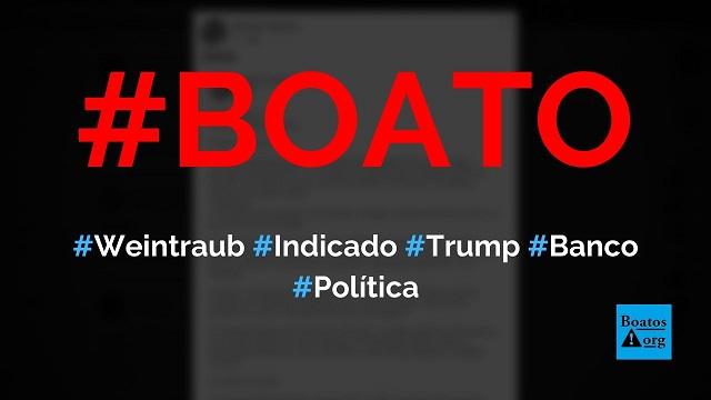 Weintraub foi nomeado por Trump no Banco Mundial e terá acesso a dados bancários de corruptos, diz boato (Foto: Reprodução/Facebook)
