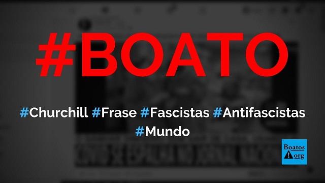 Winston Churchill disse que os fascistas do futuro chamarão a si mesmos de antifascistas, diz boato (Foto: Reprodução/Facebook)