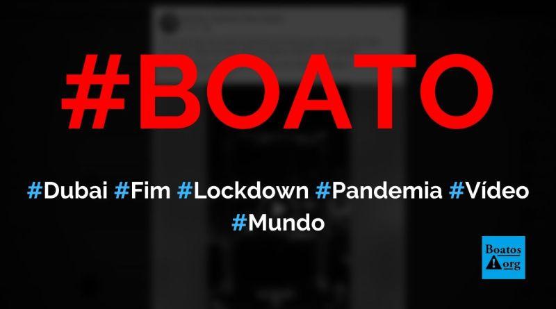 Dubai comemora fim do lockdown e pandemia da Covid-19 com vídeo incrível, diz boato (Foto: Reprodução/Facebook)
