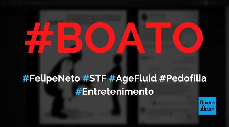 Felipe Neto e o STF querem implementar age fluid (idade fluída) para justificar pedofilia, diz boato (Foto: Reprodução/Facebook)