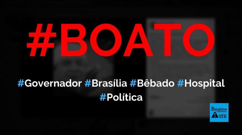Governador do DF (Brasília), Ibaneis Rocha, fica bêbado, cai e arma confusão em hospital, diz boato (Foto: Reprodução/Facebook)