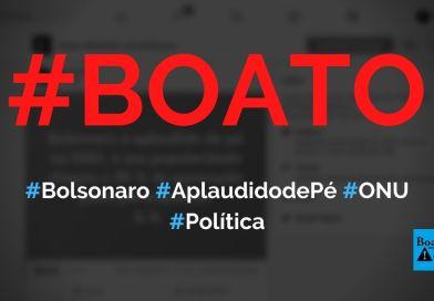 Bolsonaro foi aplaudido de pé na ONU e teve 90% de aprovação, diz boato (Foto: Reprodução/Facebook)