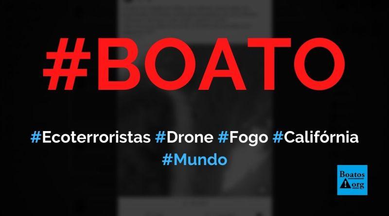 Ecoterroristas usam drone para causar incêndios na Califórnia (EUA), diz boato (Foto: Reprodução/Facebook)