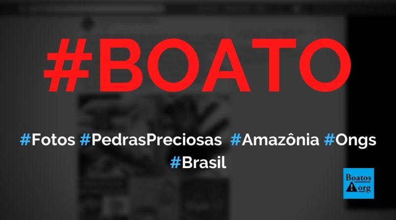 Fotos mostram pedras preciosas da Amazônia que as OnGs internacionais querem, diz boato (Foto: Reprodução/Facebook)