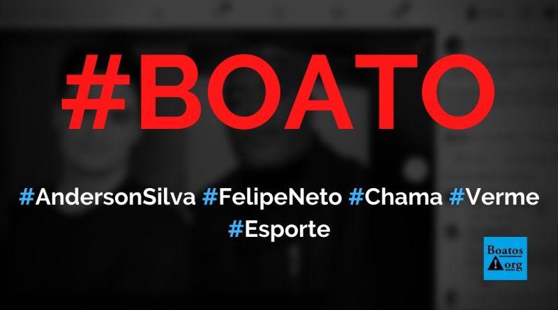 Anderson Silva chama Felipe Neto de verme e pede para ele deixar o país, diz boato (Foto: Reprodução/Facebook)