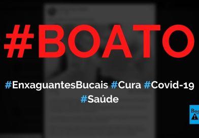 Enxaguantes bucais são descobertos como a cura da Covid-19, diz boato (Foto: Reprodução/Facebook)