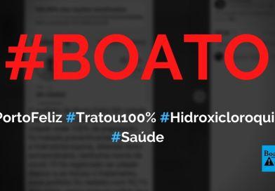 Porto Feliz (SP) tratou 100% da população com hidroxicloroquina e não teve nenhuma morte, diz boato (Foto: Reprodução/Facebook)