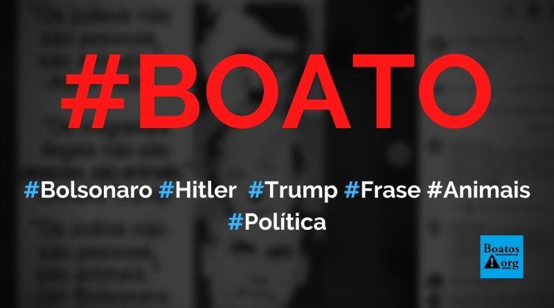 Trump, Bolsonaro e Hitler compararam imigrantes, índios e judeus a animais, diz boato (Foto: Reprodução/Facebook)