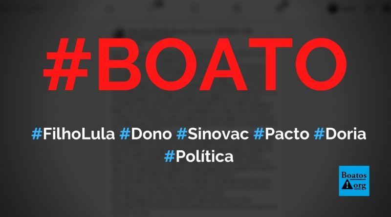 Filho de Lula comprou 20% da Sinovac em pacto de Dória com o PT, diz boato (Foto: Reprodução/Facebook)