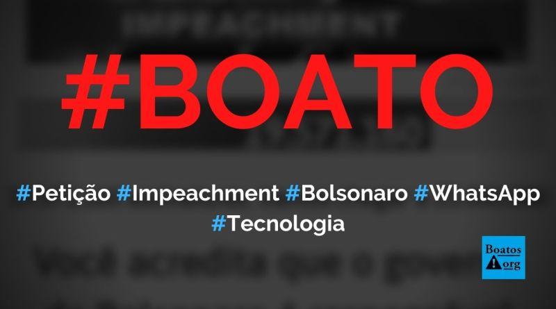 Assine petição para impeachment de Bolsonaro compartilhando link no WhatsApp, diz boato (Foto: Reprodução/Internet)