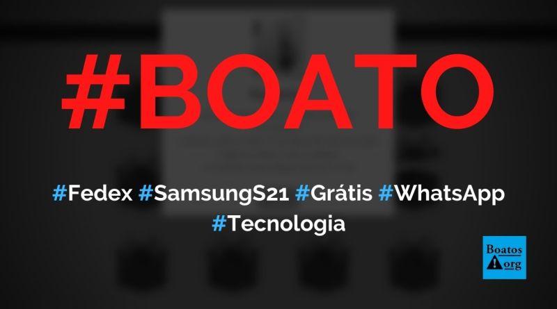 Fedex dá Samsung Galaxy S21 grátis para quem compartilhar link no WhatsApp, diz boato (Foto: Reprodução/Internet)