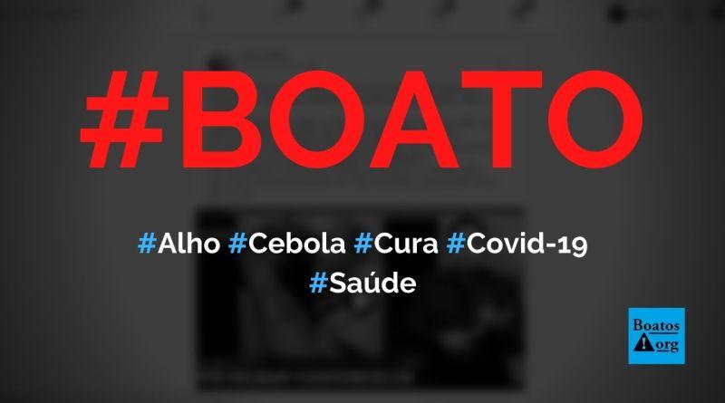 Cebola, alho, mel, mastruz e boldo curam a Covid-19, diz boato (Foto: Reprodução/Facebook)