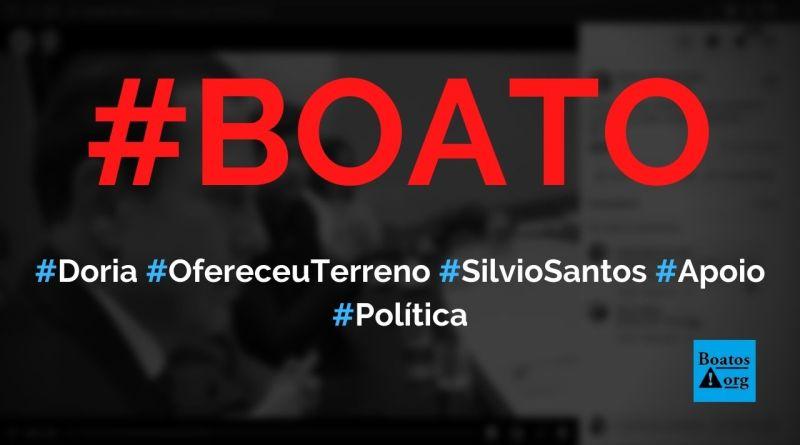 Doria ofereceu terreno a Silvio Santos em troca de apoio político, diz boato (Foto: Reprodução/Facebook)