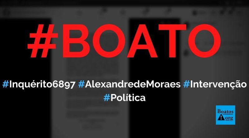 Inquérito 6897 de Alexandre de Moraes proíbe Bolsonaro de decretar intervenção militar, diz boato (Foto: Reprodução/Facebook)